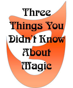 Three Things You Didn't Know About Magic